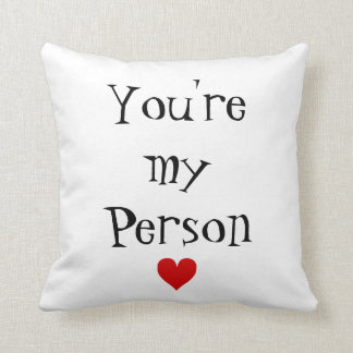 You're my person. cushions