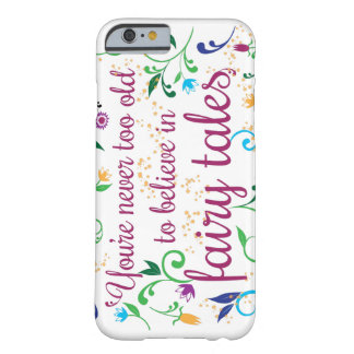 You're Never too Old to believe in Fairy Tales Barely There iPhone 6 Case