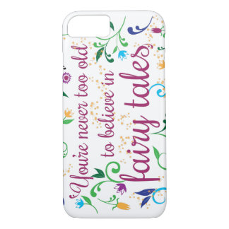 You're Never too Old to believe in Fairy Tales iPhone 7 Case