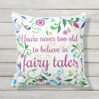 You're Never too Old to Believe in Fairy Tales Outdoor Cushion