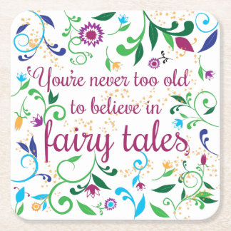 You're Never too Old to Believe in Fairy Tales Square Paper Coaster