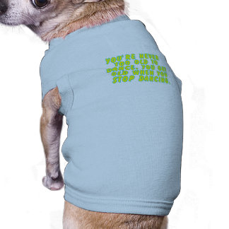 You're never too old to dance... sleeveless dog shirt