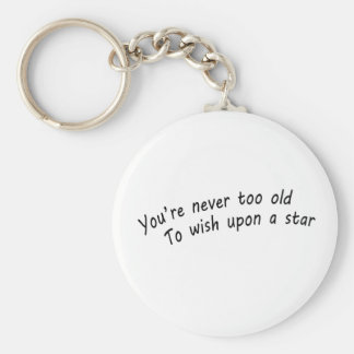 you're never too old, to wish upon a star key ring