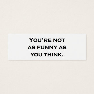 You're not as funny as you think. mini business card