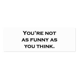 You're not as funny as you think. pack of skinny business cards