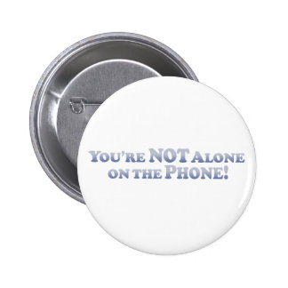 You're Not On The Phone Alone - Mult-Products 6 Cm Round Badge