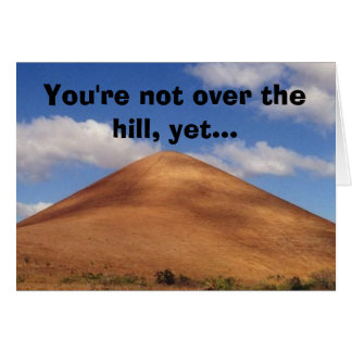 You're not over the hill, yet... card
