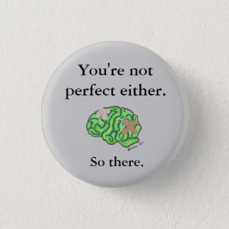 """""""You're not perfect either"""" button"""