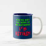 You're Not the Boss of Me Anymore - I'm Retired Two-Tone Mug