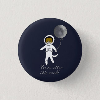"""""""You're Otter This World"""" Cute Space Otter Badge"""