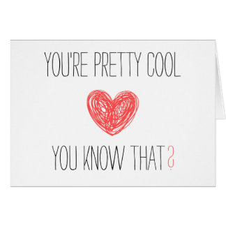 You're pretty cool, you know that? Card