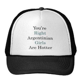 You're Right Argentinian Girls Are Hotter Trucker Hat