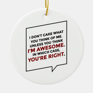 You're Right I'm Awesome Ceramic Ornament
