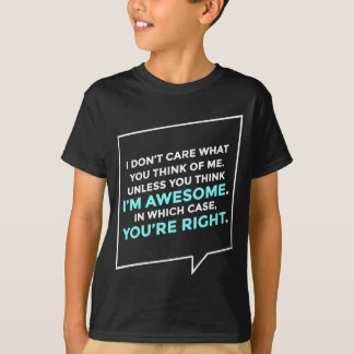 You're Right I'm Awesome T-Shirt