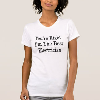 You're Right I'm The Best Electrician Tshirt