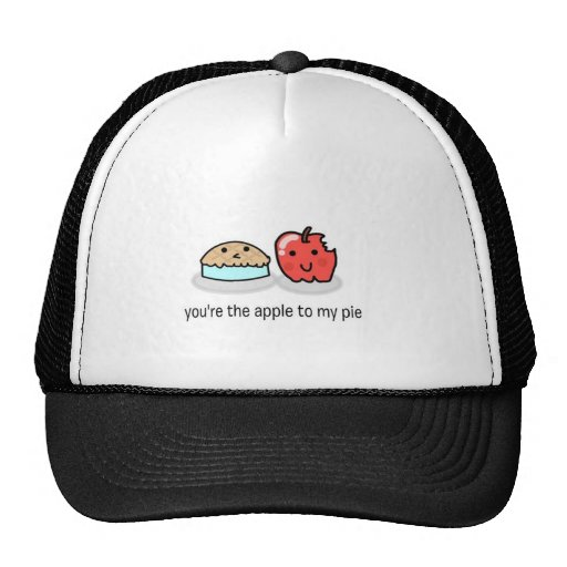 You're the apple to my pie hat