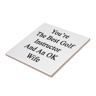 You're The Best Golf Instructor And An OK Wife Small Square Tile