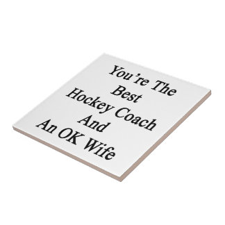 You're The Best Hockey Coach And An OK Wife Small Square Tile
