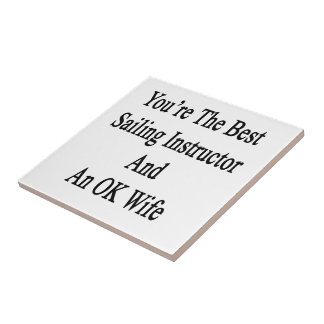 You're The Best Sailing Instructor And An OK Wife. Small Square Tile