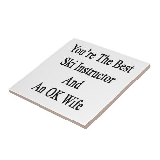 You're The Best Ski Instructor And An OK Wife Small Square Tile