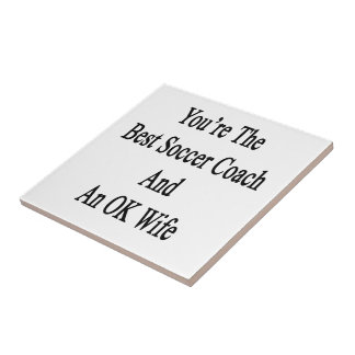 You're The Best Soccer Coach And An OK Wife Small Square Tile