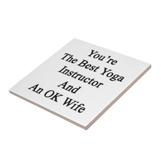 You're The Best Yoga Instructor And An OK Wife Small Square Tile
