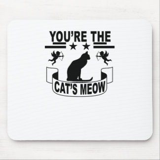 You're the cat's meow . mouse pad