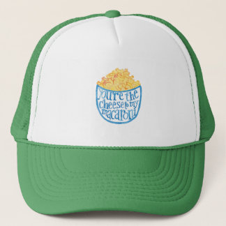 You're the cheese to my macaroni trucker hat