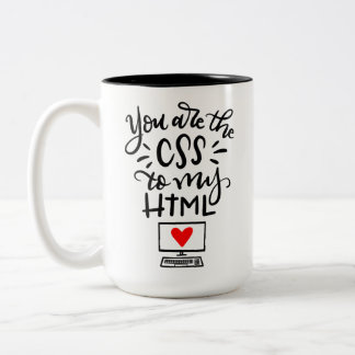 You're the CSS to my HTML, hand lettered Two-Tone Coffee Mug