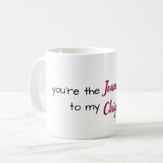 you're the joanna to my chip coffee mug