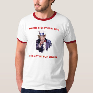 YOU'RE THE STUPID ONE WHO VOTED FOR OBAMA T-Shirt