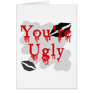 You're ugly greeting cards