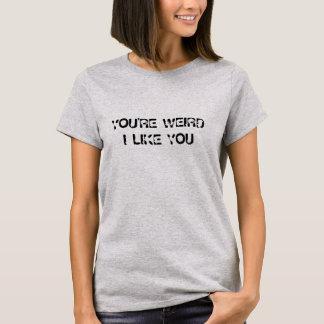 You're Weird I Like You Women's Basic T-Shirt