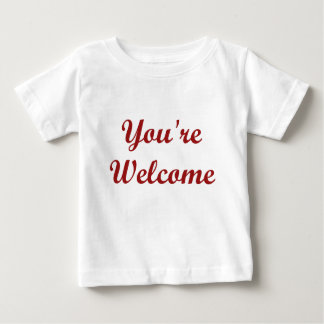 You're Welcome Baby T-Shirt