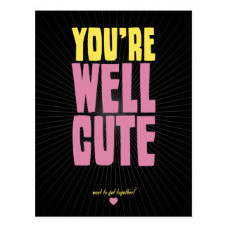 You're Well Cute - want to get together? Postcard