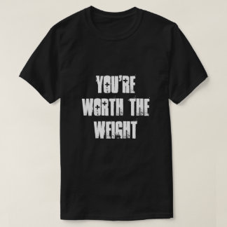 You're Worth the Weight T-Shirt