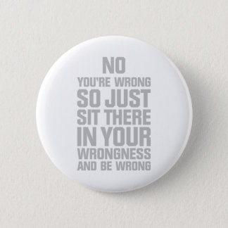 You're Wrong 6 Cm Round Badge