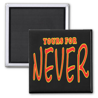 Yours For Never Funny T-shirts Gifts Square Magnet