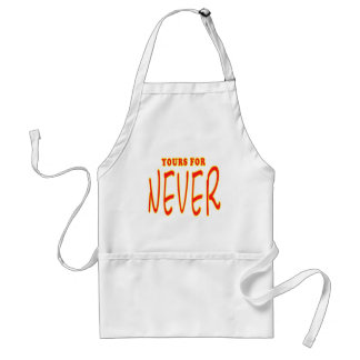 Yours For Never Funny T-shirts Gifts Standard Apron