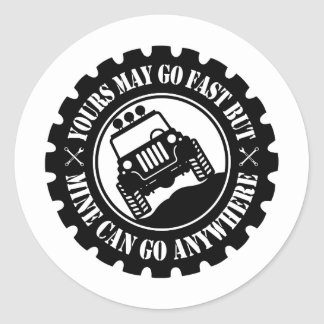 Yours May Go Fast But Mine Can Go Anywhere Classic Round Sticker