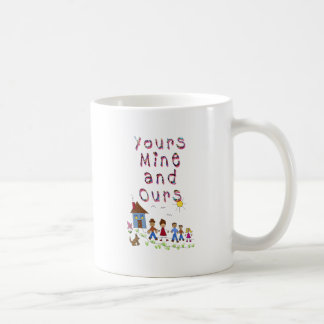 Yours Mine and Ours Blended Family Stepmom Stepdad Coffee Mug