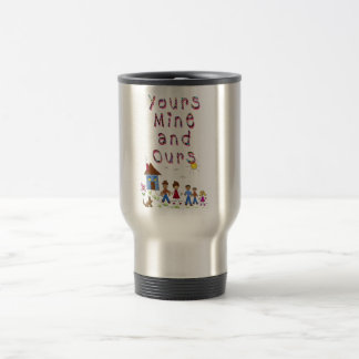 Yours Mine and Ours Blended Family Stepmom Stepdad Travel Mug