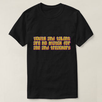 youth and talent... T-Shirt