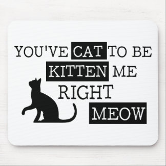 You've cat to be kitten meow funny mouse pad