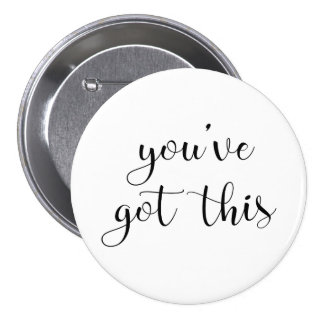 You've Got This: Inspiring, Simple Pep-Talk, 3 7.5 Cm Round Badge