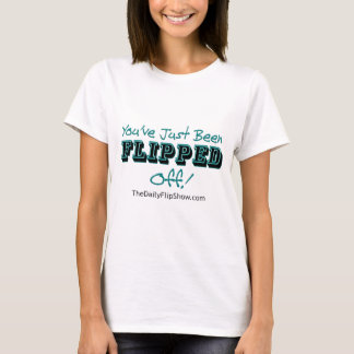 You've Just Been Flipped Off! T-Shirt