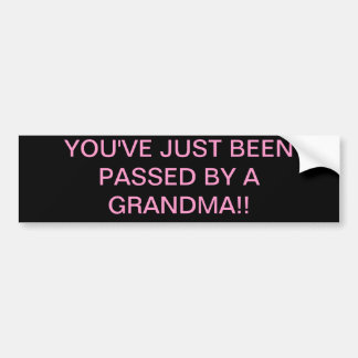 YOU'VE JUST BEEN PASSED BY A GRANDMA!! BUMPER STICKER