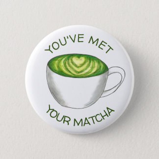 You've Met Your Match Matcha Green Tea Latte Love 6 Cm Round Badge