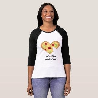 You've Stolen a Pizza my Heart t-shirt