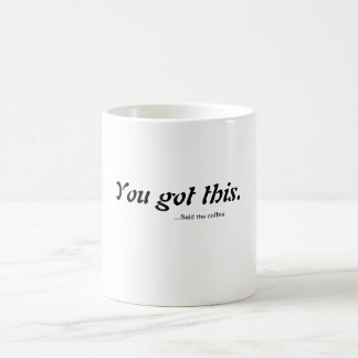 You've totally got this coffee mug